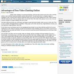 Advantages of Free Video Chatting Online by Sara C.