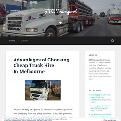 Advantages of Choosing Cheap Truck Hire In Melbourne