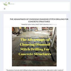 The Advantages of Choosing Diamond Stitch Drilling For Concrete Structures