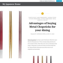 Advantages of buying Metal Chopsticks for your dining