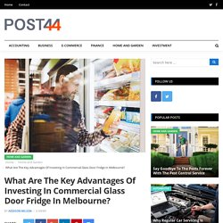 What Are The Key Advantages Of Investing In Commercial Glass Door Fridge In Melbourne?