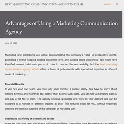 Advantages of Using a Marketing Communication Agency