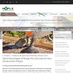 Top 6 Advantages of Ready Mix Concrete for Your Construction Project