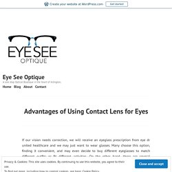 Advantages of Using Contact Lens for Eyes – Eye See Optique