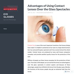 Advantages of Using Contact Lenses Over the Glass Spectacles