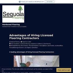 Advantages of Hiring Licensed Flooring Contractors – Hardwood Flooring