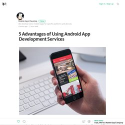 5 Advantages of Using Android App Development Services