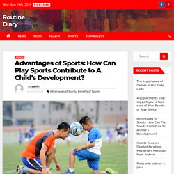 Advantages of Sports: How Can Play Sports Contribute to A Child's Development? – Routine Diary
