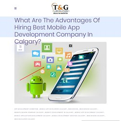 What Are The Advantages Of Hiring Best Mobile App Development Company In Calgary?
