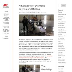 What are the major advantages of diamond drilling and sawing?