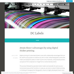Attain these 5 advantages by using digital Sticker printing – DC Labels