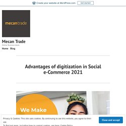 Advantages of digitization in Social e-Commerce 2021 – Mecan Trade