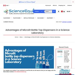 Advantages of Microlit Bottle Top Dispensers in a Science Laboratory