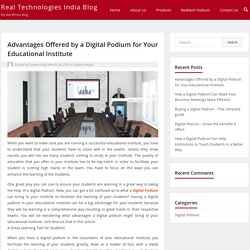 Advantages Offered by a Digital Podium for Your Educational Institute