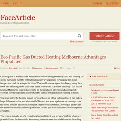 Eco Pacific Gas Ducted Heating Melbourne Advantages Pinpointed