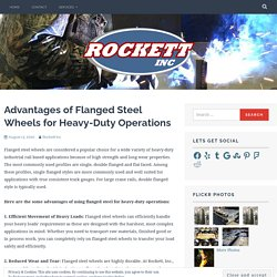 Advantages of Flanged Steel Wheels for Heavy-Duty Operations