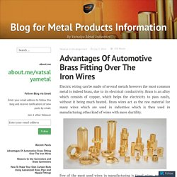 Advantages Of Automotive Brass Fitting Over The Iron Wires – Blog for Metal Products Information