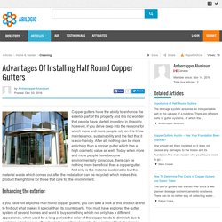 Advantages Of Installing Half Round Copper Gutters