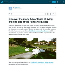 Discover the many Advantages of living life king size at the Fairbanks Estate: banksranch — LiveJournal