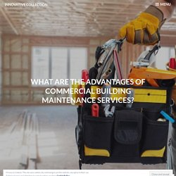 What are the Advantages of Commercial Building Maintenance Services?