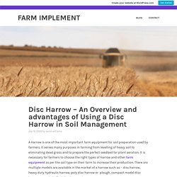 Disc Harrow – An Overview and advantages of Using a Disc Harrow in Soil Management – Farm Implement