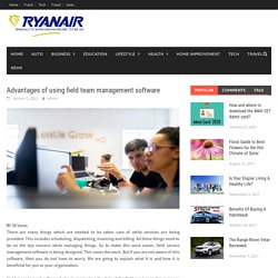 Advantages of using field team management software