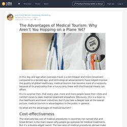The Advantages of Medical Tourism: Why Aren't You Hopping on a Plane Yet? - beBee Producer