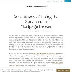Advantages of Using the Service of a Mortgage Broker