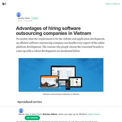 Advantages of hiring software outsourcing companies in Vietnam