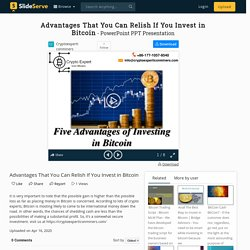 Advantages That You Can Relish If You Invest in Bitcoin PowerPoint Presentation - ID:9877279
