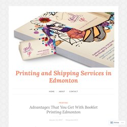 Advantages That You Get With Booklet Printing Edmonton – Printing and Shipping Services in Edmonton