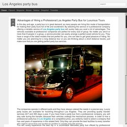 Los Angeles party bus: Advantages of Hiring a Professional Los Angeles Party Bus for Luxurious Tours