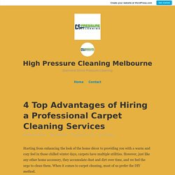 4 Top Advantages of Hiring a Professional Carpet Cleaning Services