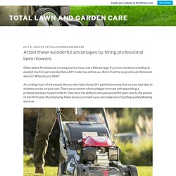 Attain these wonderful advantages by hiring professional lawn mowers – Total Lawn and Garden Care
