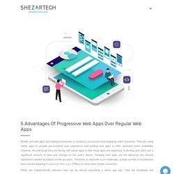 5 Advantages Of Progressive Web Apps Over Regular Web Apps