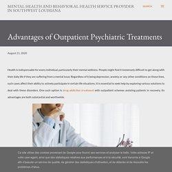 Advantages of Outpatient Psychiatric Treatments