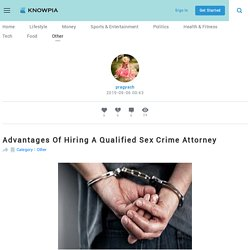 Advantages Of Hiring A Qualified Sex Crime Attorney Knowpia