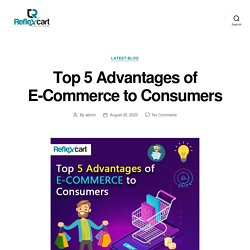 Top 5 Advantages of E-Commerce to Consumers – ReflexCart