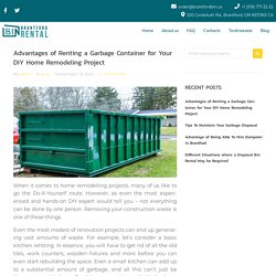 Advantages of Renting a Garbage Container for Your DIY Home Remodeling Project - Brantford Bin Rental