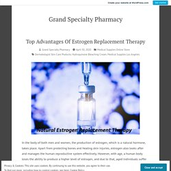 Top Advantages Of Estrogen Replacement Therapy