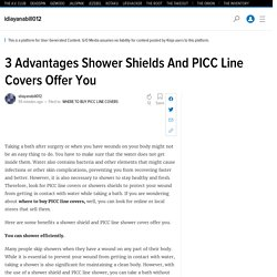 Learn Benefits Of Shower Shields And PICC Line Covers