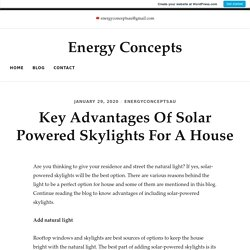 Key Advantages Of Solar Powered Skylights For A House – Energy Concepts