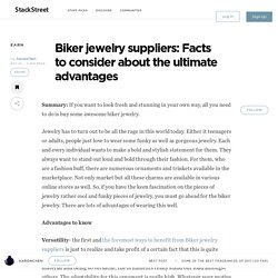 Biker jewelry suppliers: Facts to consider about the ultimate advantages