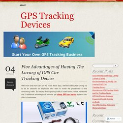 Five Advantages of Having The Luxury of GPS Car Tracking Device