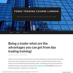 Being a trader what are the advantages you can get from day trading training!