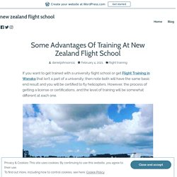 Some Advantages Of Training At New Zealand Flight School – new zealand flight school
