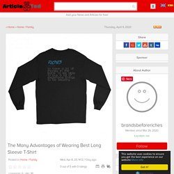 The Many Advantages of Wearing Best Long Sleeve T-Shirt Article