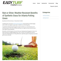 Advantages of a Weatherproof Synthetic Atlanta Putting Green