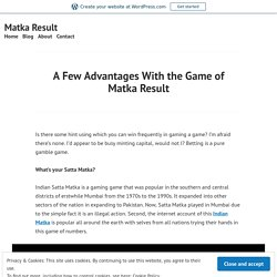 A Few Advantages With the Game of Matka Result – Matka Result