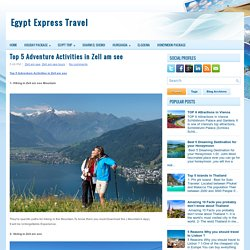 Top 5 Adventure Activities in Zell am see ~ Egypt Express Travel
